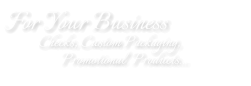 For Your Business  Checks, Custom Packaging, Promotional  Products...